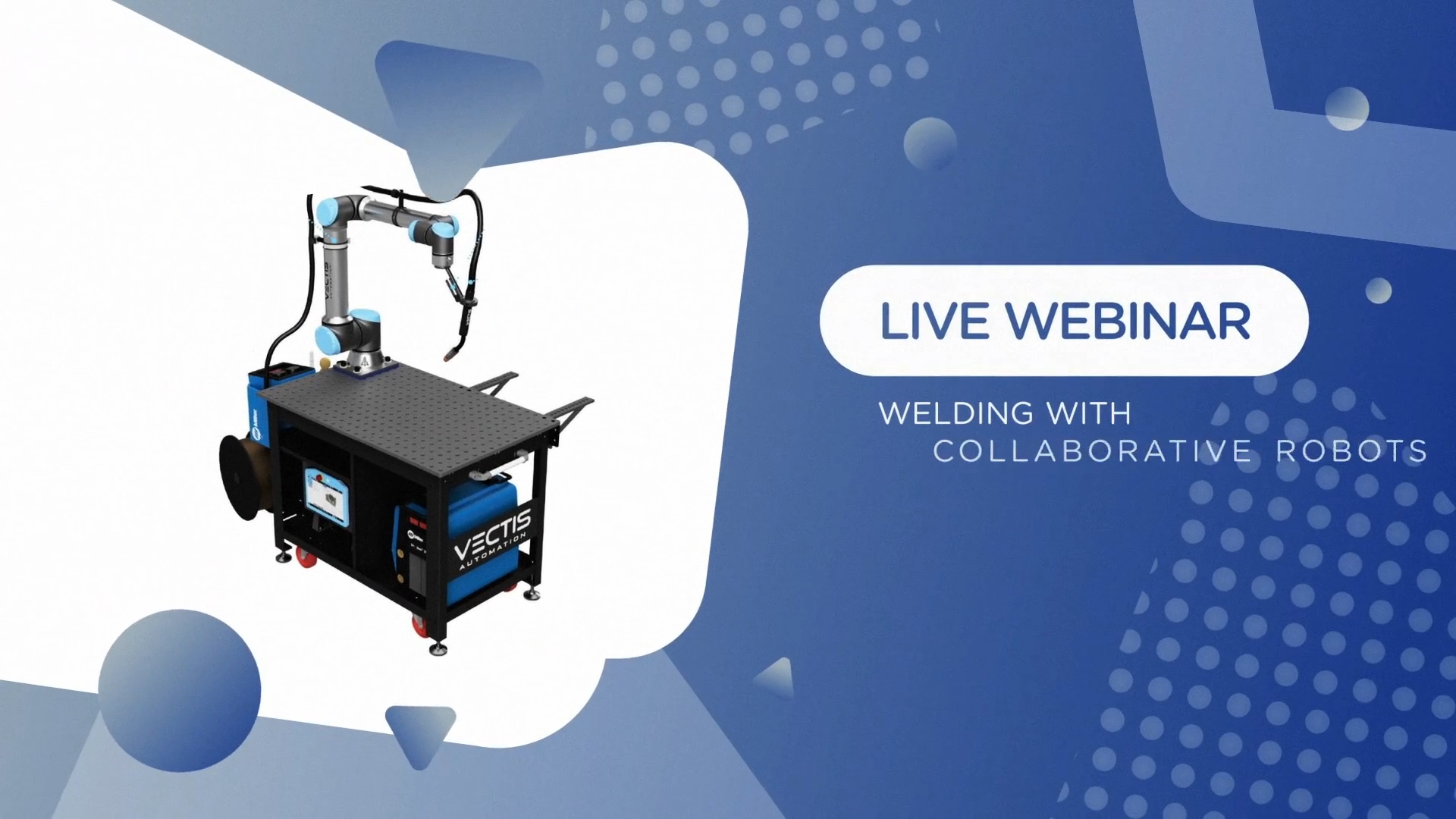 FPE and Vectis Present Welding with Collaborative Robots